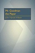 Mr. Goodman the Player - Wilson, John Harold
