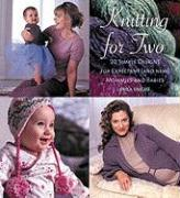 Knitting for Two: 20 Simple Designs for Expectant and New Mommies and Babies - Knight, Erika