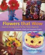 Flowers That Wow: Inspired Arrangements for the Floral Impaired - Fong, Jonathan