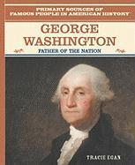George Washington: Father of the Nation - Egan, Tracie