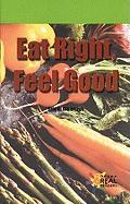 Eat Right, Feel Good - Olearczyk, Erin A.