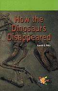 How the Dinosaurs Disappeared - Kellym Harold