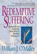 Redemptive Suffering: Understanding Suffering, Living with It, Growing Through It - O'Malley, William J.