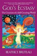 God's Ecstasy: The Creation of a Self-Creating World - Bruteau, Beatrice