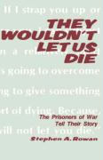 They Wouldn't Let Us Die - Rowan, Stephen A.