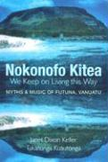 Nokonofo Kitea/We Keep On Living This Way: A Hkai Ma A Tagi I Futuna, Vanuatu/Myths And Music Of Futuna, Vanuatu