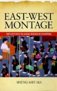 East-West Montage: Reflections on Asian Bodies in Diaspora - Ma, Sheng-Mei