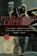 Purloined Letters: Cultural Borrowing and Japanese Crime Literature, 1868-1937 - Silver, Mark