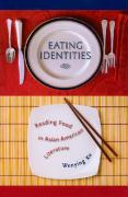 Eating Identities: Reading Food in Asian American Literature - Xu, Wenying