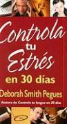 Controla Tu Entres en 30 Dias = 30 Days to Taming Your Stress - Smith-Peques, Deborah