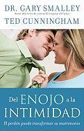 Del Enojo ala Intimidad: El Perdon Puede Transformar su Matrimonio = From Anger to Intimacy - Smalley, Gary; Cunningham, Ted