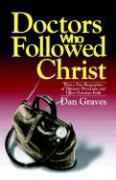Doctors Who Followed Christ - Graves, Dan