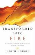 Transformed Into Fire: Discovering Your True Identity as God's Beloved - Hougen, Judith