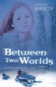 Between Two Worlds - Hardy, Leanne