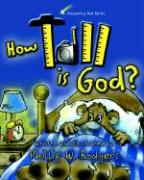 How Tall Is God? - Rodgers, Phillip W.; Rodgers, Philip W.