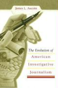 The Evolution of American Investigative Journalism - Aucoin, James L.