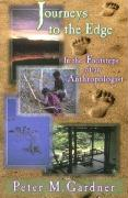 Journeys to the Edge: In the Footsteps of an Anthropologist - Gardner, Peter M.
