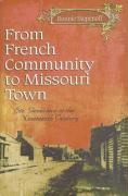 From French Community to Missouri Town: Ste. Genevieve in the Nineteenth Century - Stepenoff, Bonnie