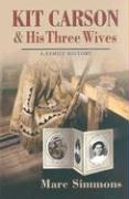 Kit Carson and His Three Wives: A Family History - Simmons, Marc