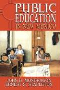 Public Education in New Mexico - Mondragon, John B.; Stapleton, Ernest S.