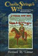 Charlie Siringo's West: An Interpretive Biography - Lamar, Howard R.
