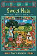 Sweet Nata: Growing Up in Rural New Mexico - Zamora, Gloria