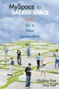 MySpace to Sacred Space: God for a New Generation - Piatt, Christian; Piatt, Amy