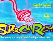 Supercharged!: Fast-Moving, Eye-Popping, Heart-Changing Devotional Stories - Fishell, Randall Spencer