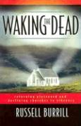 Waking the Dead: Returning Plateaued and Declining Churches to Vibrancy - Burrill, Russell