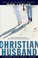 The Christian Husband: God's Job Description for a Man's Most Challenging Assignment - Lepine, Bob