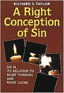A Right Conception of Sin: Its Relation to Right Thinking and Right Living - Taylor, Richard S.