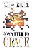 Committed to Grace - Lee, Earl; Lee, Hazel