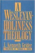 A Wesleyan-Holiness Theology - Grider, J. Kenneth