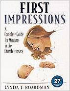 First Impressions: A Complete Guide for Ministry in the Church Nursery - Boardman, Lynda T.