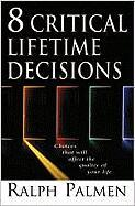 8 Critical Lifetime Decisions: Choices That Will Affect the Quality of Your Life - Palmen, Ralph