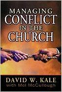 Managing Conflict in the Church - Kale, David W.