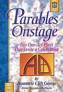 Parables Onstage: Two One-Act Plays That Invite a Celebration - George, Jeannette Clift; Clift George, Jeannette