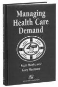 Managing Health Care Demand - Montrose, Gary; MacStravic, Robin E. Scott; MacStravic, Scott