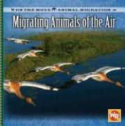 Migrating Animals of the Air - Ball, Jacqueline A.