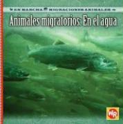 Animales Migratorios: En el Agua = Migrating Animals of the Water - Labella, Susan