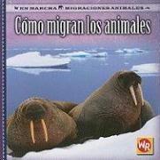 Como Migran los Animales = How Animals Migrate - Labella, Susan