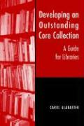 Developing an Outstanding Core Collection: A Guide for Public Libraries - Alabaster, Carol