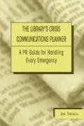 Library's Crisis Communications Planner: A PR Guide for Handling Every Emergency - Thenell, Jan