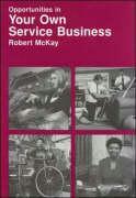 Opportunities in Your Own Service Business Careers - McKay, Robert