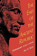 The End of the Ancient Republic: Shakespeare's Julius Caesar - Blits, Jan H.