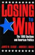 Losing to Win: The 1996 Elections and American Politics - Ceaser, James W.