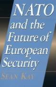 NATO and the Future of European Security - Kay, Sean