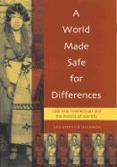 A World Made Safe for Differences: Cold War Intellectuals and the Politics of Identity - Shannon, Christopher