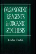 Organozinc Reagents in Organic Synthesis - Erdik, Ender; Erdik; Erdik, Erdik