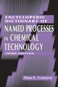 Encyclopedic Dictionary of Named Processes in Chemical Technology - Comyns, Alan E.